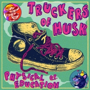 Truckers of Husk - Physical Education EP
